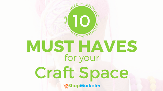 10 Must Haves for Your Craft Space