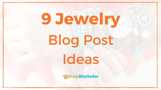 9 Jewelry Blog Post Ideas