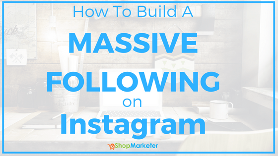 How To Build A Massive Following On Instagram