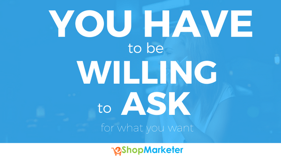 You Have To Be Willing to ASK