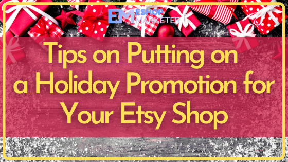 Tips on Putting on a Holiday Promotion for Your Etsy Shop