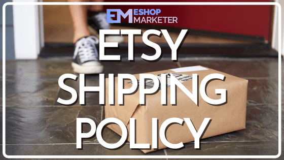 Etsy Shipping Policy