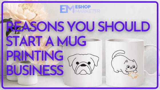 Reasons You Should Start a Mug Printing Business