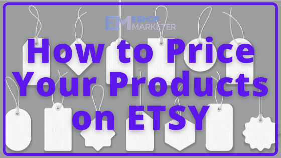 How to Price Your Products on Etsy